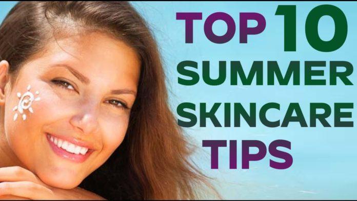 गर्मियों में त्वचा की देखभाल -Top 10 Best summer skin care tips